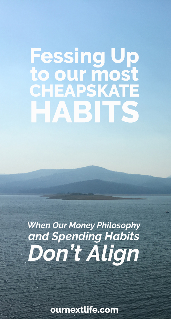 OurNextLife.com // Confessing our most cheapskate habits // Saving for early retirement, focusing on happiness, shaping a life of adventure