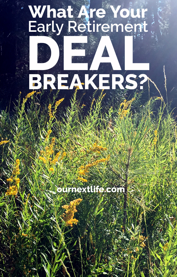 OurNextLife.com // What Are Your Deal-Breakers? When Does Early Retirement Become No Fun or Not Worth It? Early retirement deal-breakers