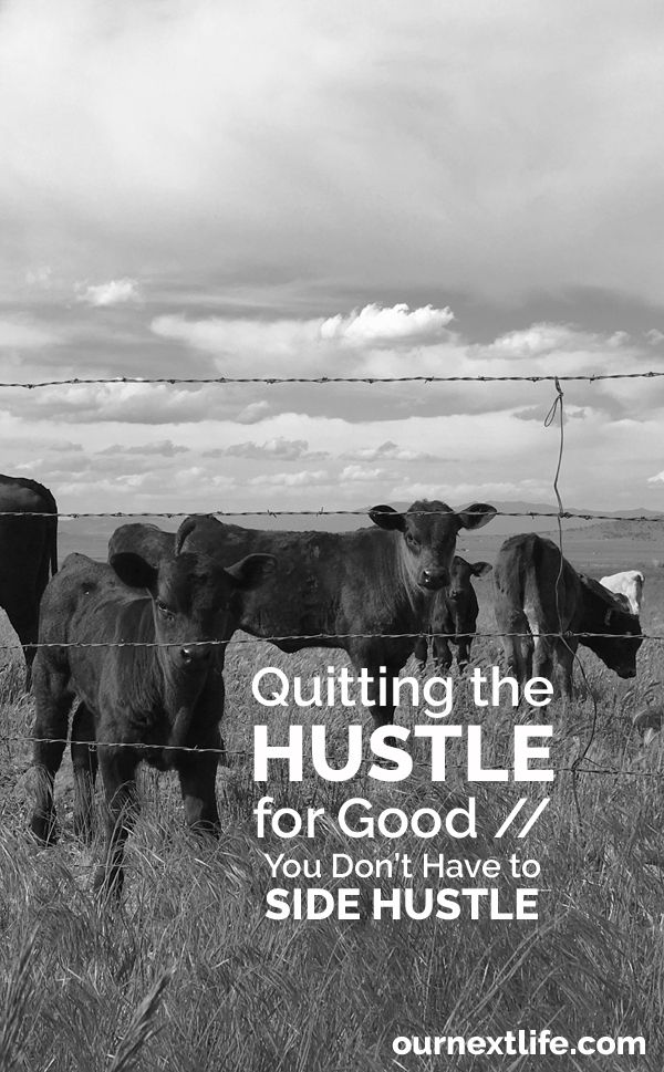 OurNextLife.com // Quitting the Hustle For Good // You Don't Have to Side Hustle