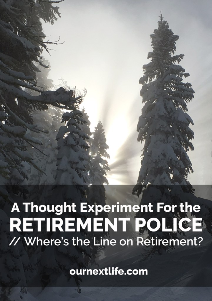 Thought Experiment for the Retirement Police // Where's the Line on Retirement? // When is someone no longer early retired? And what factors decide that? Let's discuss!