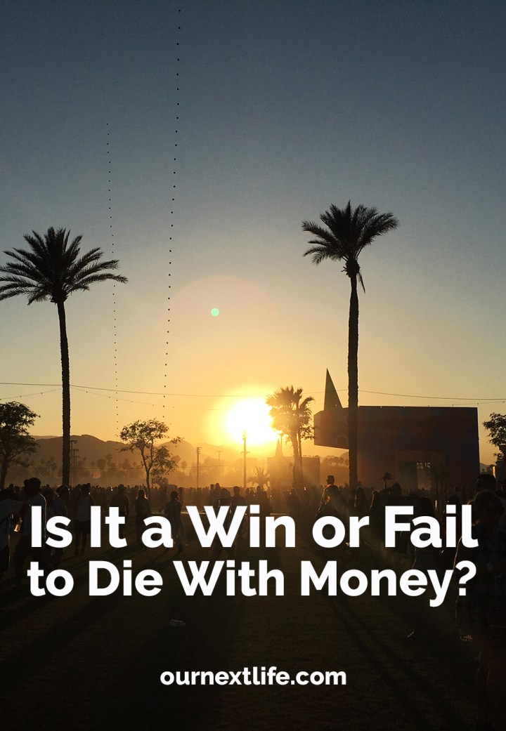 OurNextLife.com // Is it a win or a fail to die with money leftover?