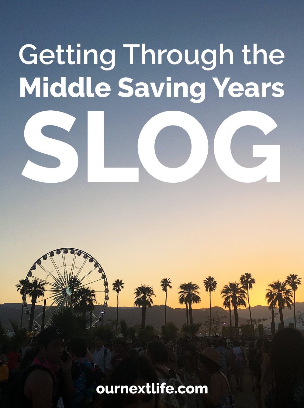 Getting through the middle saving years slog en route to early retirement and financial independence // OurNextLife.com