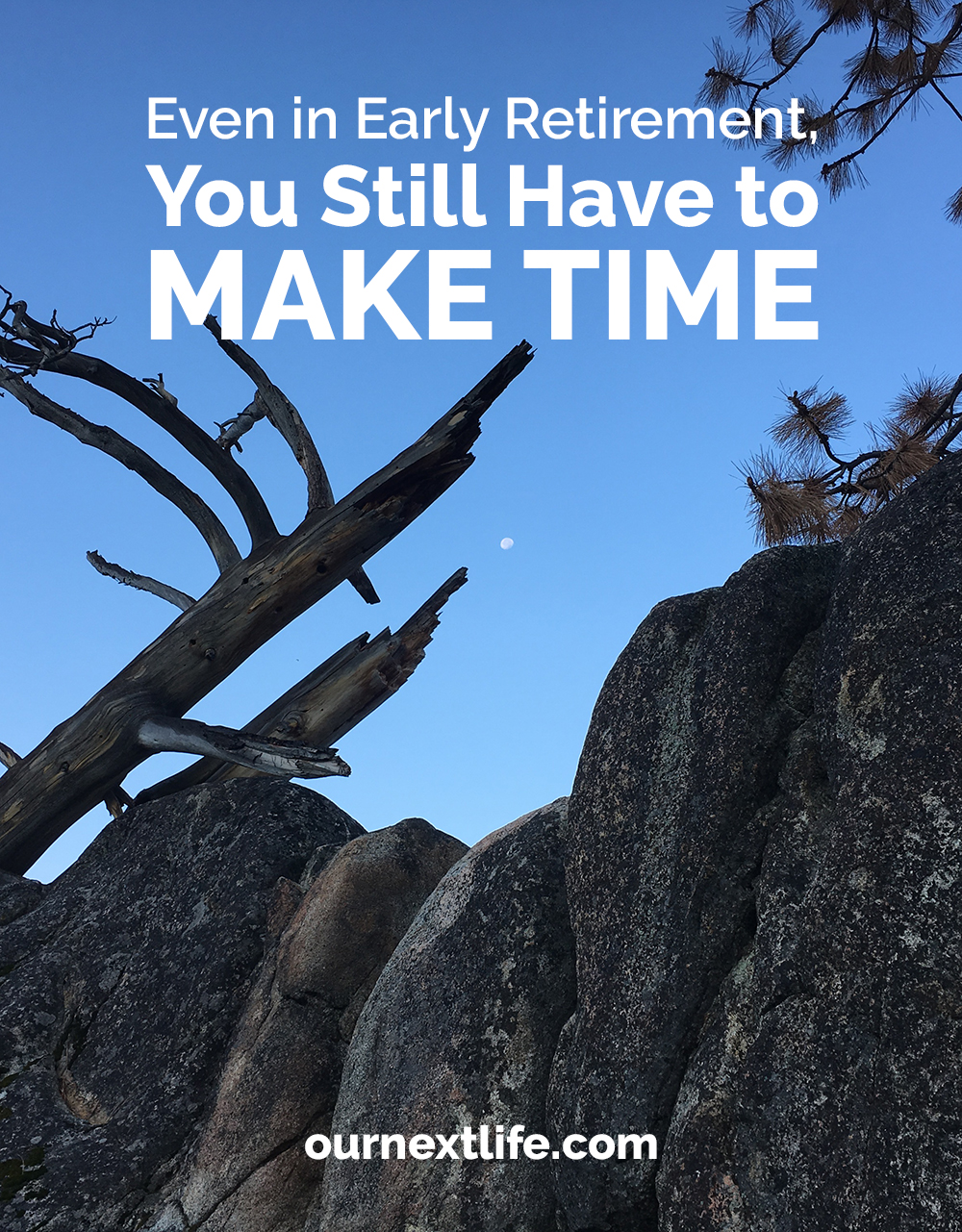 Even in Early Retirement, You Still Have to Make Time // Make Time: How to Focus on What Matters Every Day by Jake Knapp and John Zeratsky // Our Next Life // financia