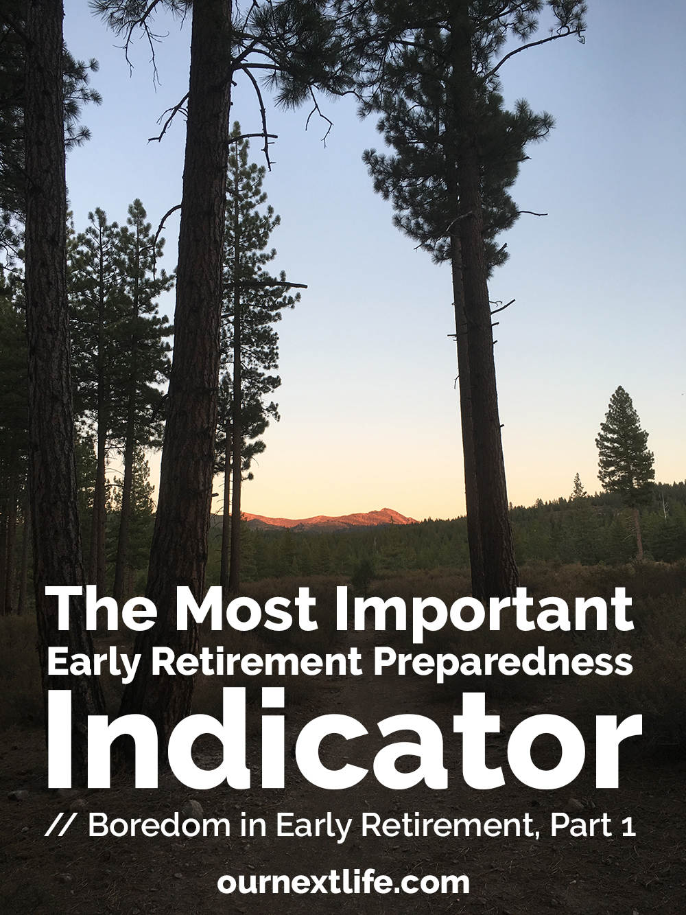 The most important early retirement preparedness indicator // boredom in early retirement, part 1 // Our Next Life // financial independence, FIRE, FI