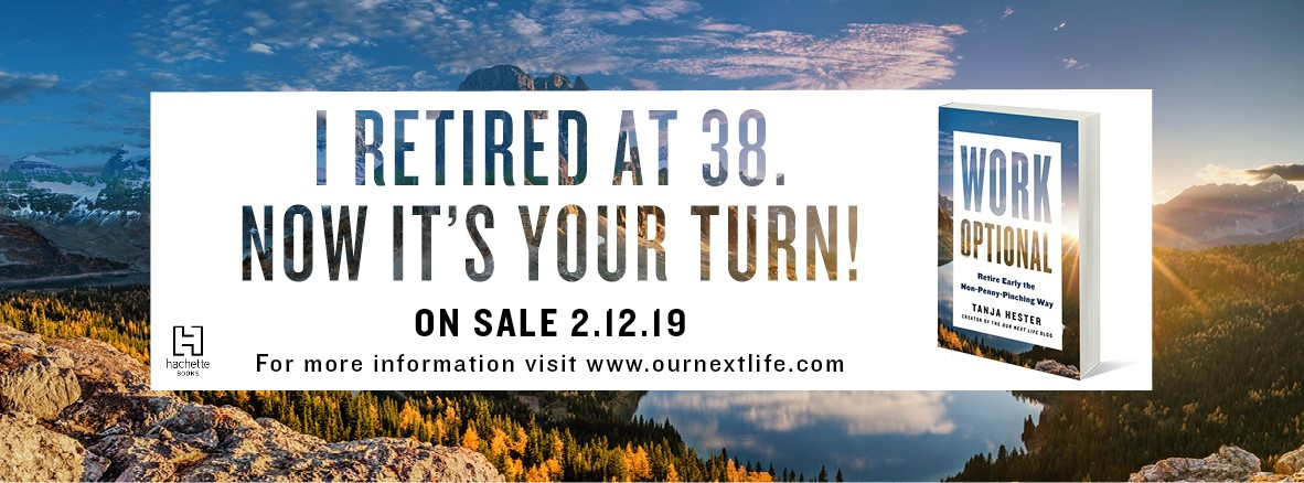 Work Optional: Retire Early the Non-Penny-Pinching Way, by Tanja Hester, on sale February 12, 2019