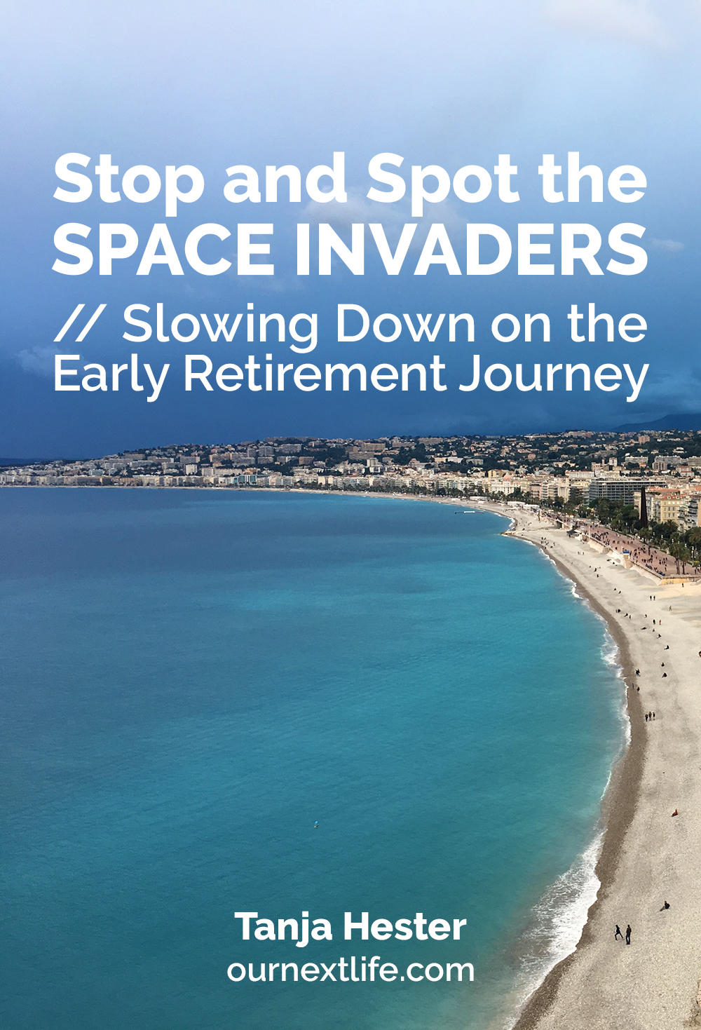 Stop and Spot the Space Invaders, Slowing Down on the Early Retirement Journey, by Tanja Hester, author of Work Optional: Retire Early the Non-Penny-Pinching Way and the Our Next Life financial independence blog