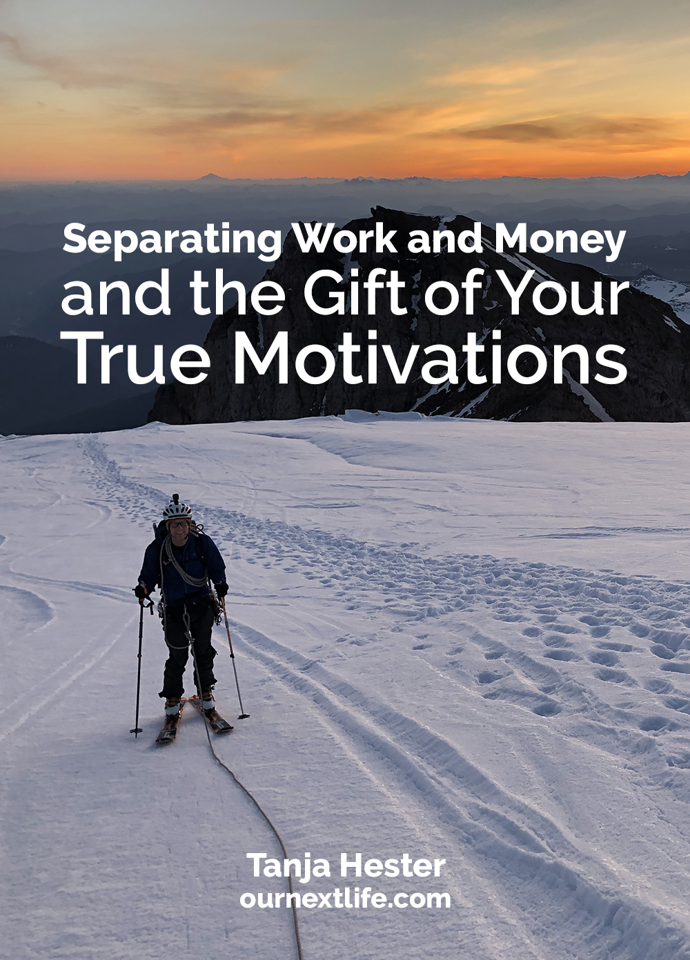 Separating Work and Money, and the Gift of Your True Motivations // OurNextLife.com, Tanja Hester, financial independence retire early, work optional life