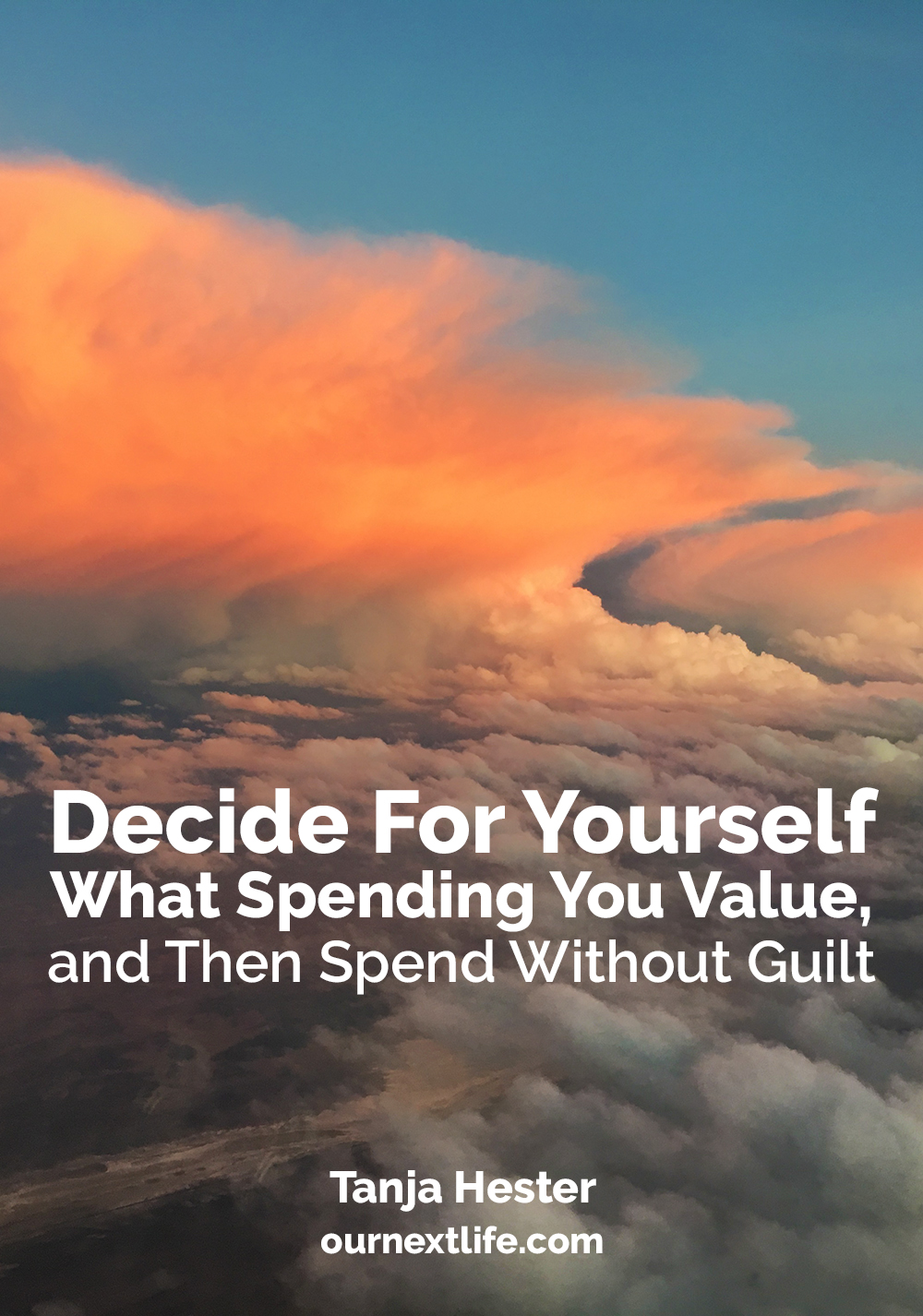 Decide For Yourself What Spending You Value, and Then Spend Without Guilt // OurNextLife.com, Tanja Hester, author of Work Optional: Retire Early the Non-Penny-Pinching Way