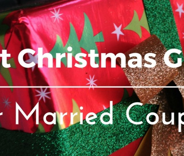 Best Christmas Gifts For Married Couples  Unique Gift Ideas And Presents You Can Buy For Couples