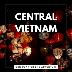 Central Vietnam Hue Hoi An Our Quarter Life Adventure