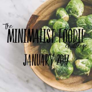 The Minimalist Foodie Challenge:  January 2017