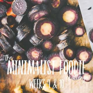 The Minimalist Foodie Challenge:  Weeks 9 and 10
