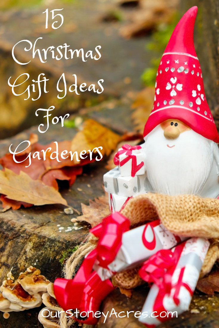 15 Gift Ideas for Gardeners - Our Stoney Acres