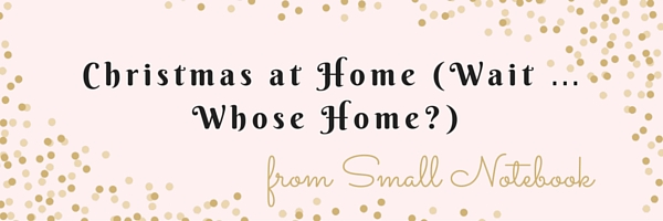 Christmas At Home (Wait ... Whose Home?) - Our Streamlined Life