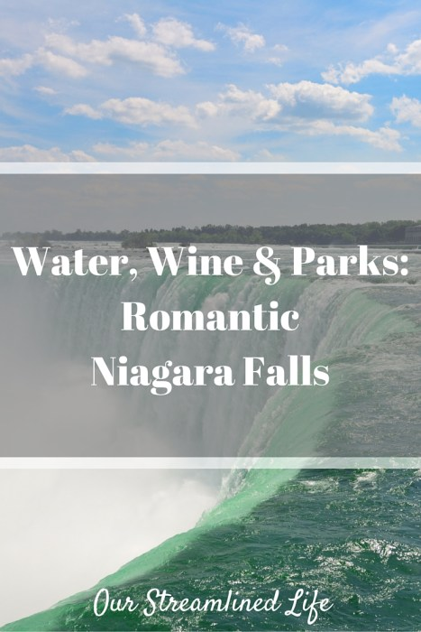 Water, Wine & Parks: Romantic Niagara Falls | Our Streamlined Life