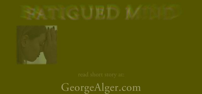 Fatigued Mind, by George Alger