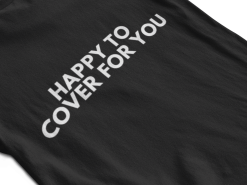 Happy To Cover For You