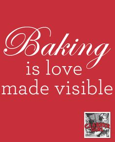 Baking is love made visible