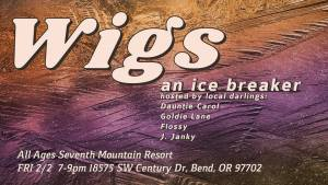 Wigs an ice breaker poster hosted local darling all ages seventh mountain resort Friday February 2nd 7-9pm