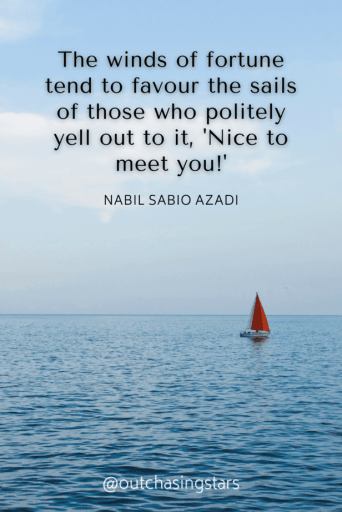 A small sailboat on the ocean with red sails and the text:The winds of fortune tend to favour the sails of those who politely yell out to it, 'Nice to meet you!' - Nabil Sabio Azadi50+ Best Quotes about SailingCompiled by Out Chasing Stars