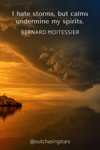 """A big storm approaching land with the text: """"I hate storms, but calms undermine my spirits."""" - Bernard Moitessier50+ Sailing QuotesCompiled by Out Chasing Stars"""