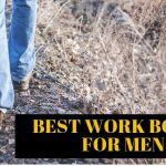 best Work Boots for men