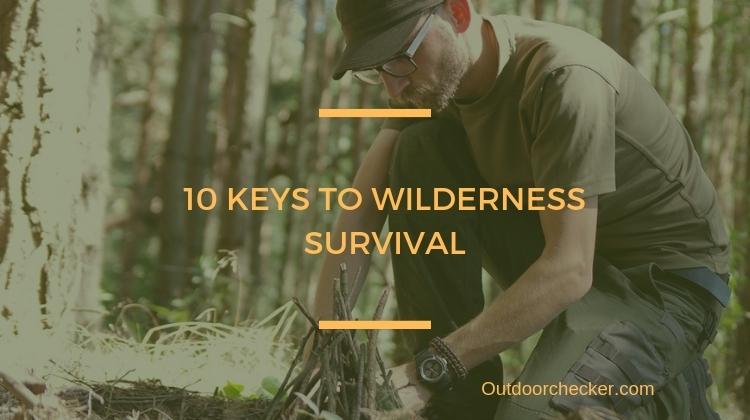 SURVIVAL GUIDE: 10 KEYS TO WILDERNESS SURVIVAL
