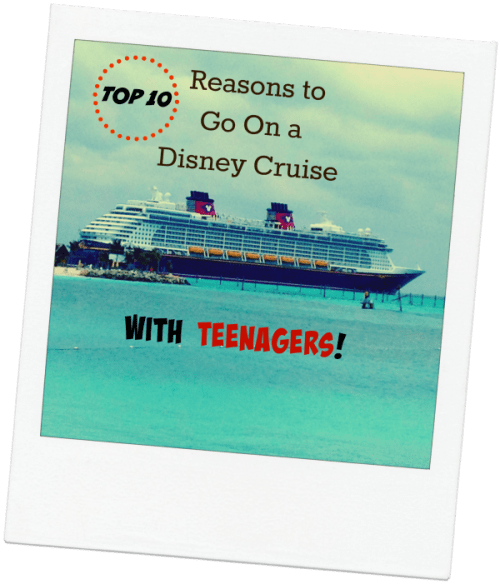Top 10 Reasons To Go On A Disney Cruise With Teenagers