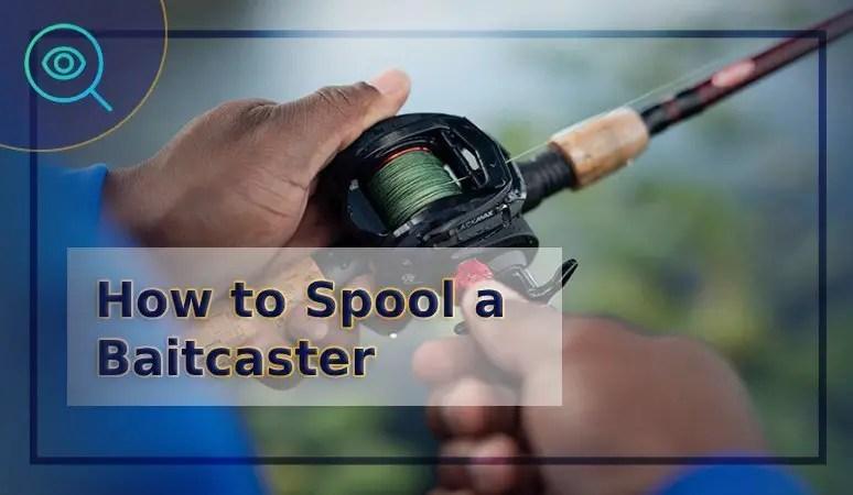 How to Spool a Baitcaster