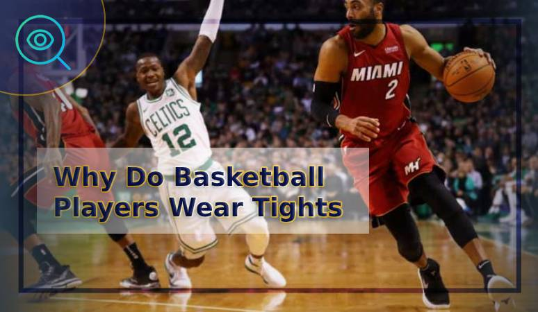 Why Do Basketball Players Wear Tights