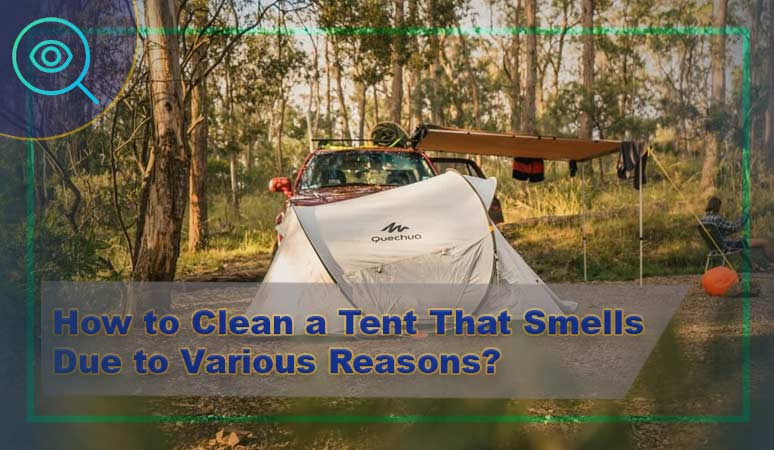 How to Clean a Tent That Smells