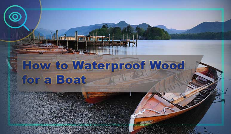 How-to-Waterproof-Wood-for-a-Boat