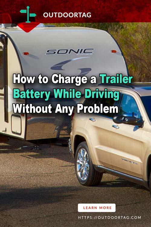 How to Charge a Trailer Battery While Driving Without Any Problem.