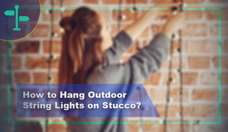 How to Hang Outdoor String Lights on Stucco? 1