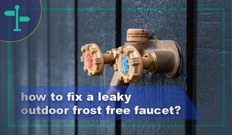how to fix a leaky outdoor frost free faucet?