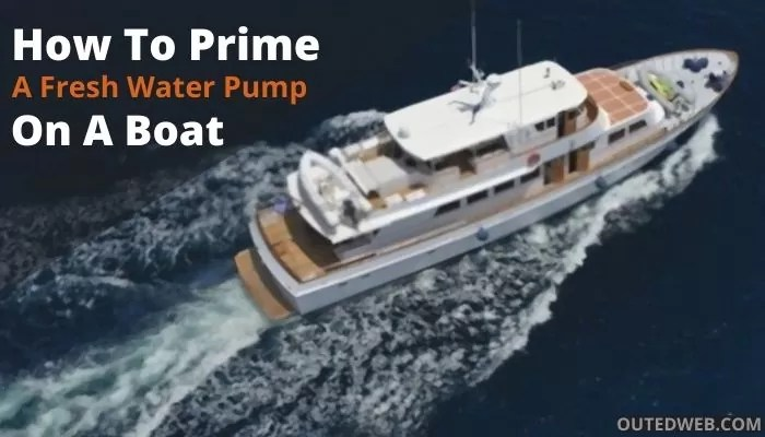 How to prime a fresh water pump on a boat | Outed web
