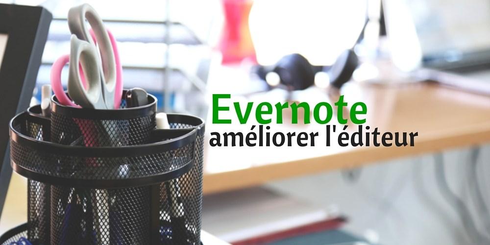 Evernote améliorer l'éditeur