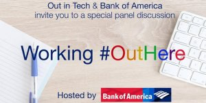 Out in Tech | Working #OutHere @ Bank of America | 250 Vesey St | New York | NY | United States