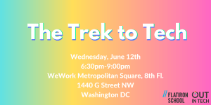 Out in Tech DC | The Trek to Tech @ Flatiron School | Washington | DC | US