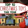 Top 10 Christmas Toys Hottest Toys For Christmas 2019