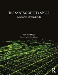 Cover, The Syntax of City Space, American Urban Grids, Mark David Major, Ruth Conroy Dalton