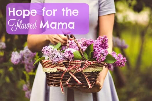 Hope for the Flawed Mama
