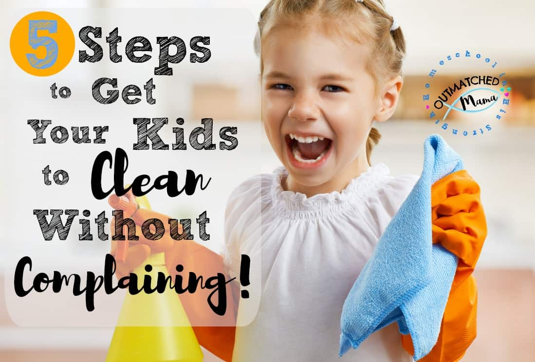 Kids Clean without Complaining | 5 Steps to get your kids to clean without complaining | Happy hearts and a clean home