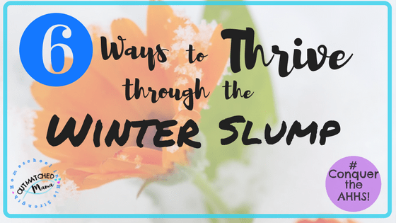 6 Ways to Thrive through the Winter Slump