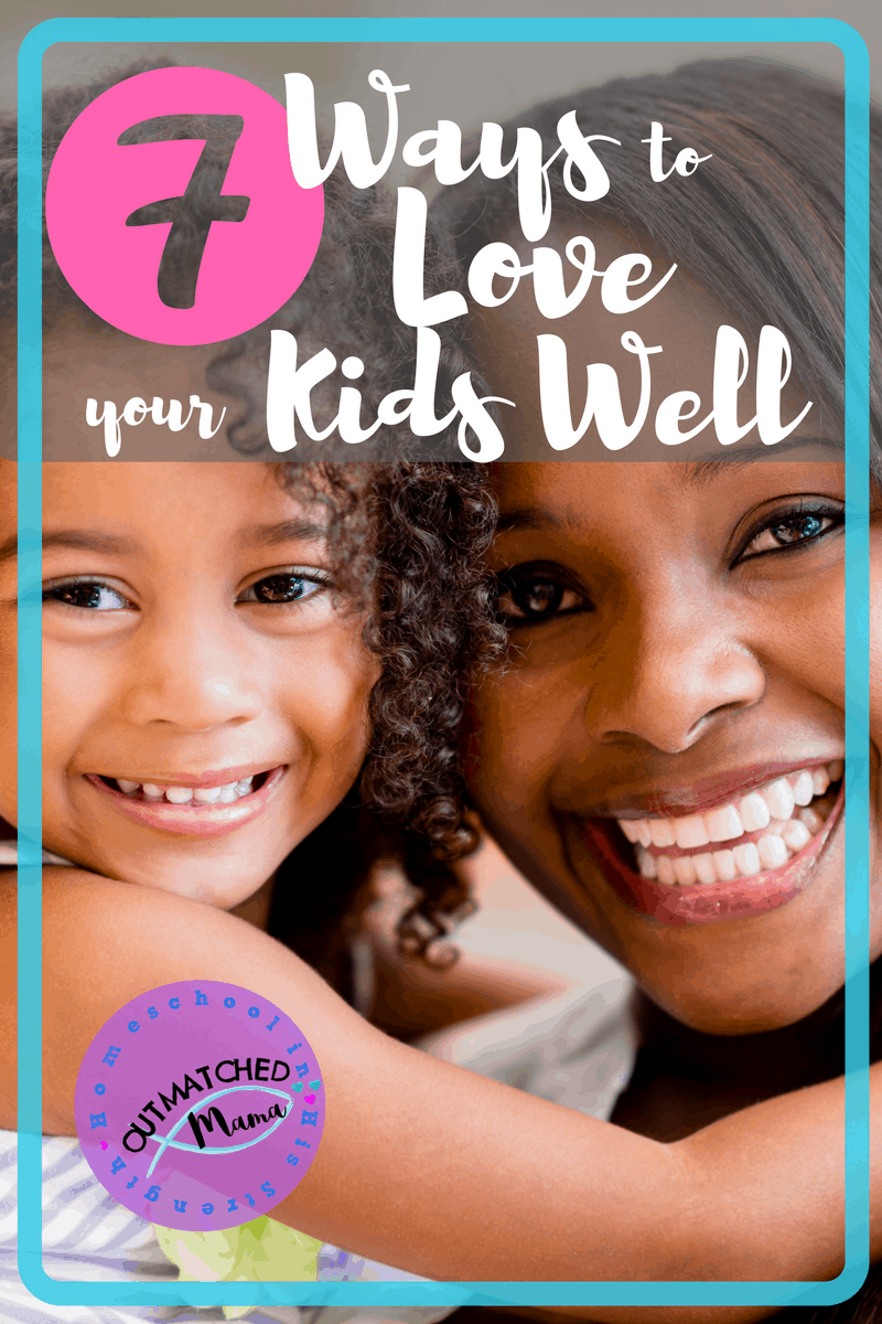 7 Ways to Love your kids well | Make your kids feel loved | strategies to intentionally love your children | love languages