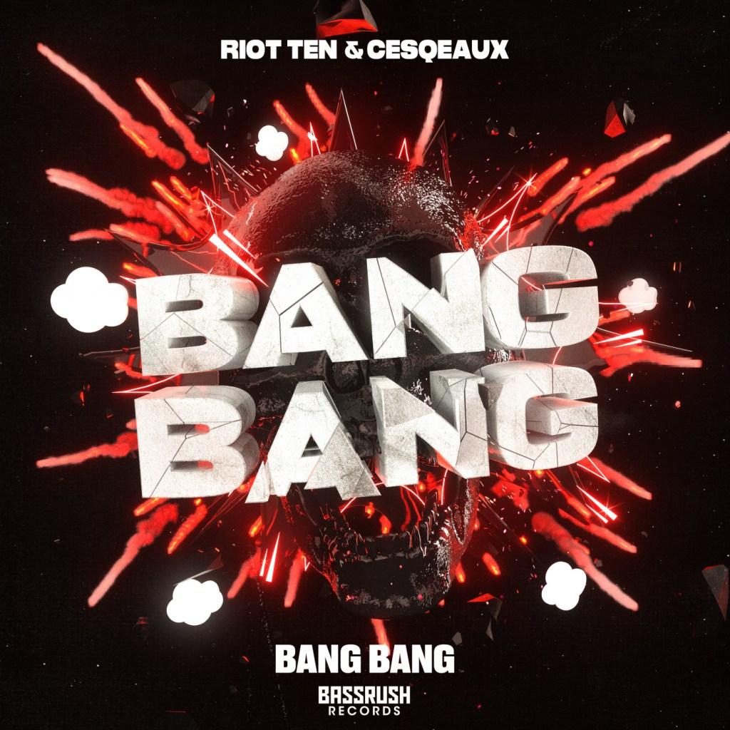Riot Ten, Cesqueax - Bang Bang