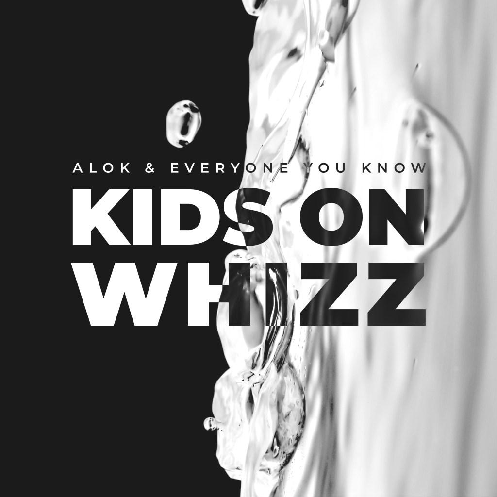 Alok x Everyone You Know - Kids On Whizz