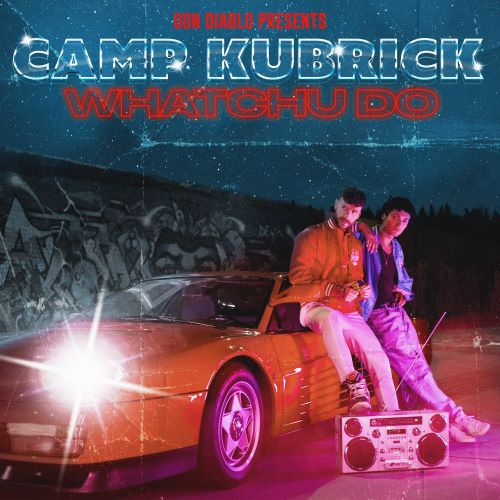 Camp Kubrick - Whatchu Do