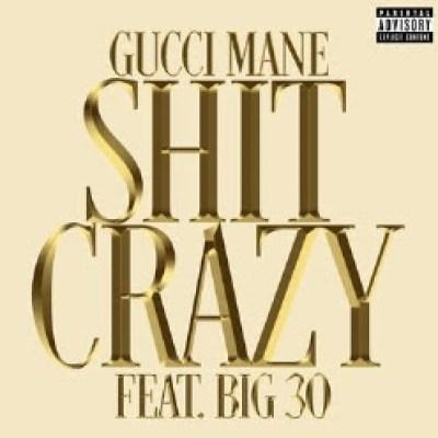 Gucci Mane - Shit Crazy (feat. Big30)