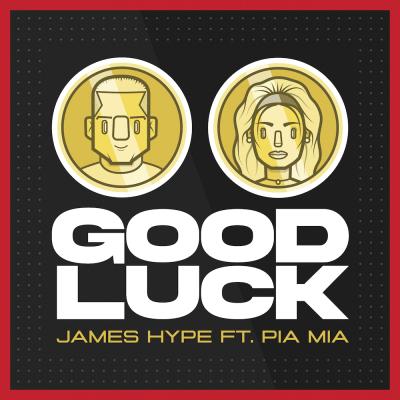 James Hype - 'Good Luck' ft. Pia Mia